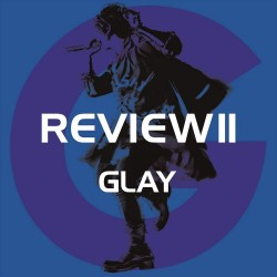 GLAY  REVIEW II ~BEST OF...